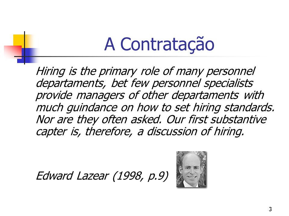 4 A Contratação Hiring policies are at the heart of firms overall HRM strategy.