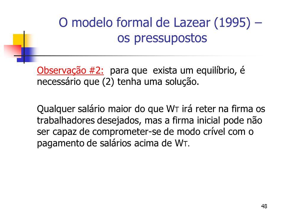 48 O modelo formal de Lazear (1995) – os pressupostos Observação #2: para que exista um equilíbrio, é necessário que (2) tenha uma solução. Qualquer s