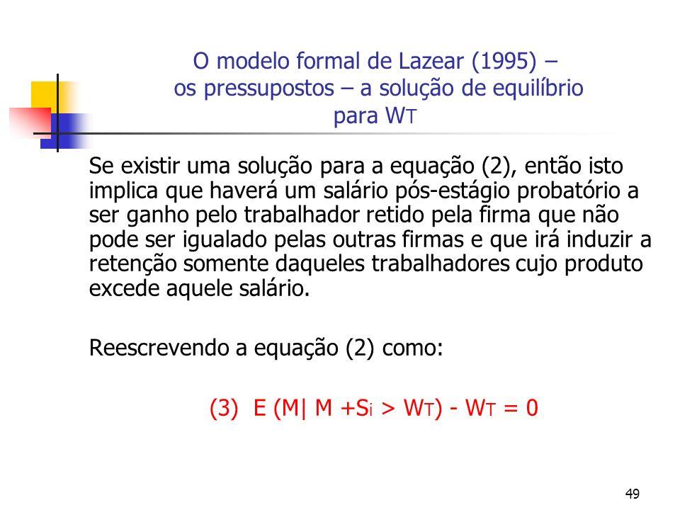 49 O modelo formal de Lazear (1995) – os pressupostos – a solução de equilíbrio para W T Se existir uma solução para a equação (2), então isto implica