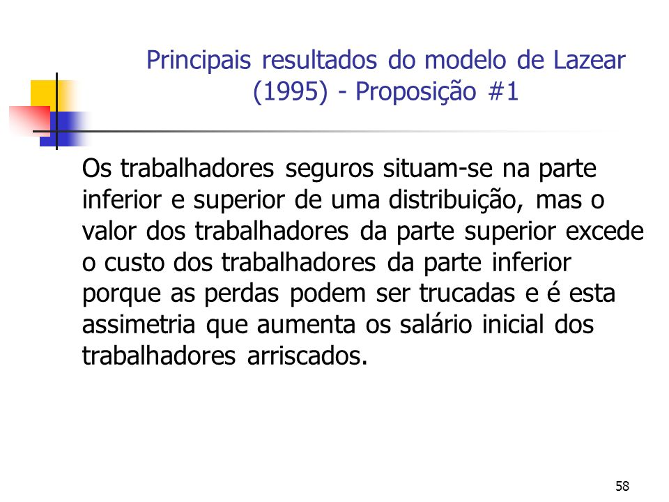 58 Principais resultados do modelo de Lazear (1995) - Proposição #1 Os trabalhadores seguros situam-se na parte inferior e superior de uma distribuiçã