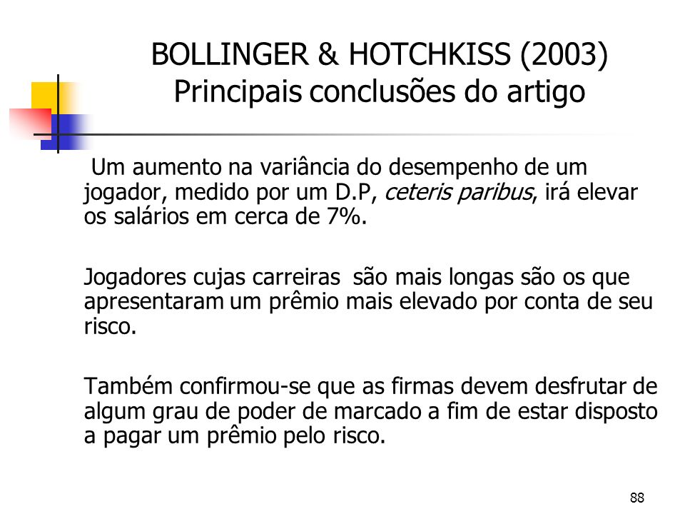 88 BOLLINGER & HOTCHKISS (2003) Principais conclusões do artigo Um aumento na variância do desempenho de um jogador, medido por um D.P, ceteris paribus, irá elevar os salários em cerca de 7%.