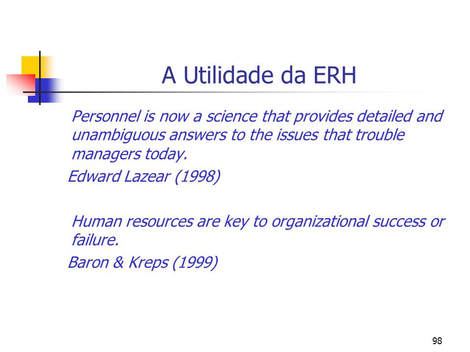 98 A Utilidade da ERH Personnel is now a science that provides detailed and unambiguous answers to the issues that trouble managers today.