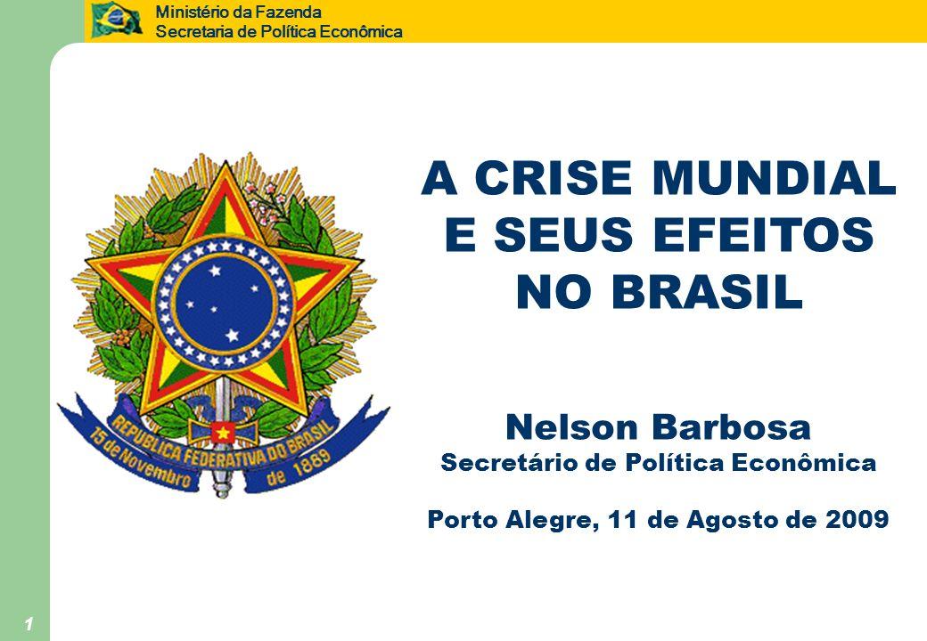 Ministério da Fazenda Secretaria de Política Econômica 1 A CRISE MUNDIAL E SEUS EFEITOS NO BRASIL Nelson Barbosa Secretário de Política Econômica Port