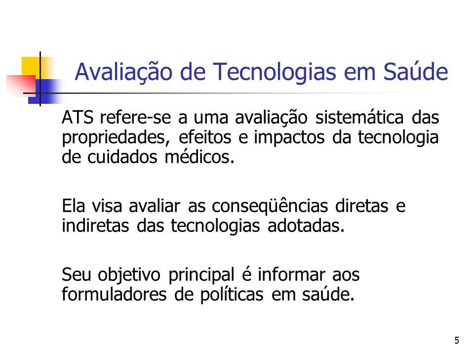 5 Avaliação de Tecnologias em Saúde ATS refere-se a uma avaliação sistemática das propriedades, efeitos e impactos da tecnologia de cuidados médicos.