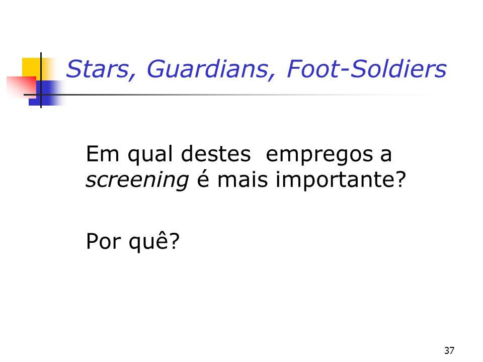 37 Stars, Guardians, Foot-Soldiers Em qual destes empregos a screening é mais importante Por quê