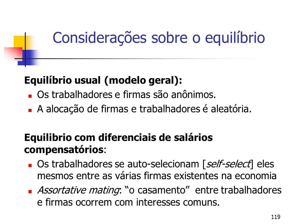 119 Considerações sobre o equilíbrio Equilíbrio usual (modelo geral): Os trabalhadores e firmas são anônimos.