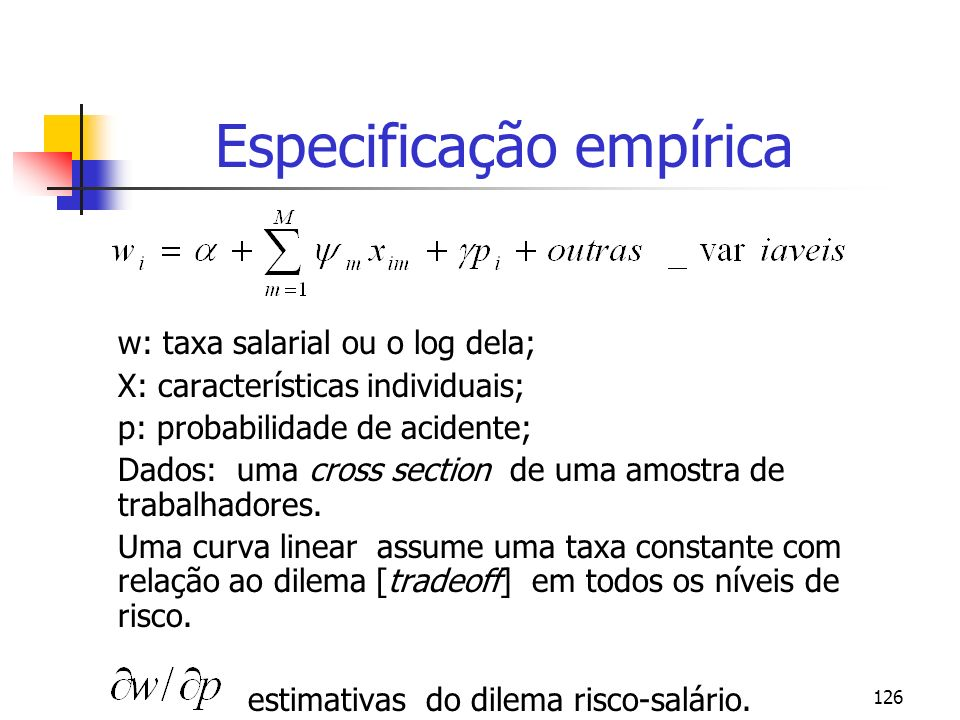 126 Especificação empírica w: taxa salarial ou o log dela; X: características individuais; p: probabilidade de acidente; Dados: uma cross section de uma amostra de trabalhadores.