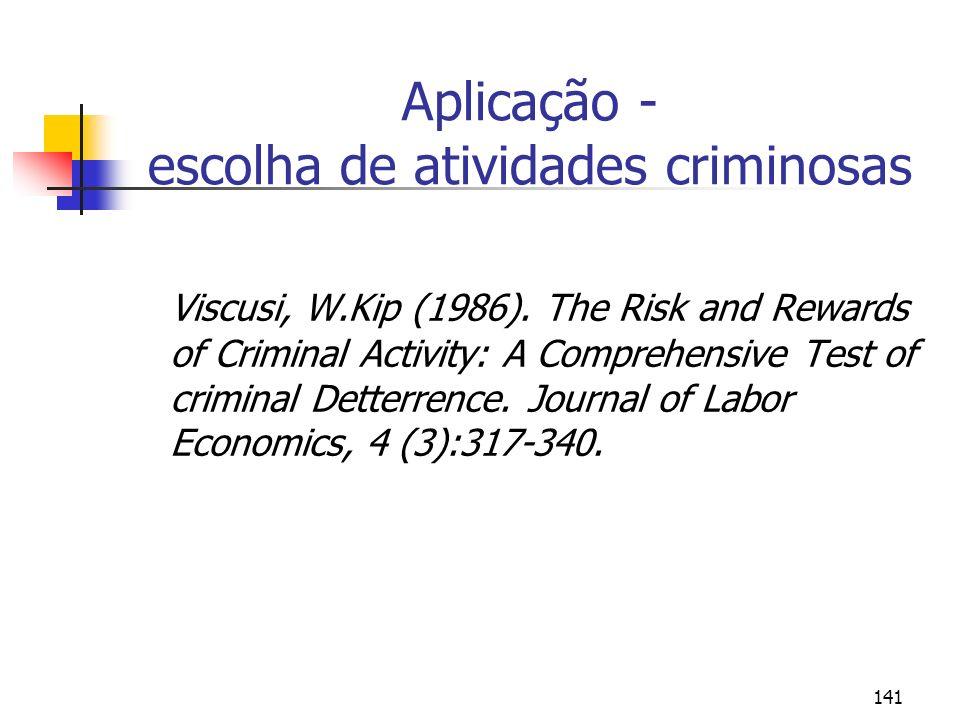 141 Aplicação - escolha de atividades criminosas Viscusi, W.Kip (1986).