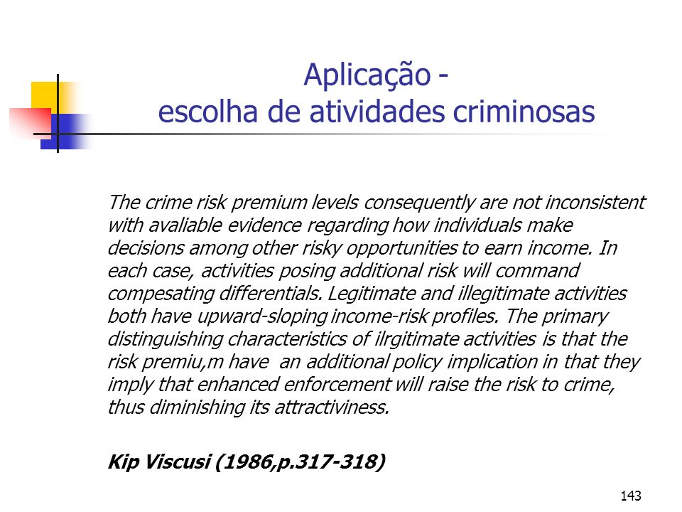 143 Aplicação - escolha de atividades criminosas The crime risk premium levels consequently are not inconsistent with avaliable evidence regarding how