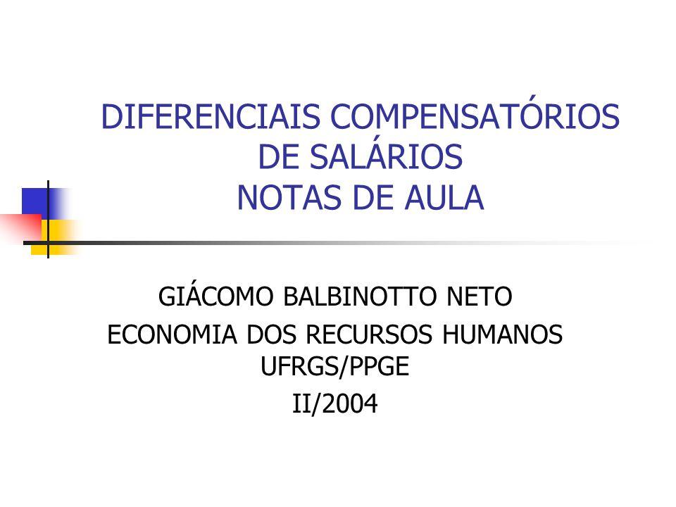 DIFERENCIAIS COMPENSATÓRIOS DE SALÁRIOS NOTAS DE AULA GIÁCOMO BALBINOTTO NETO ECONOMIA DOS RECURSOS HUMANOS UFRGS/PPGE II/2004
