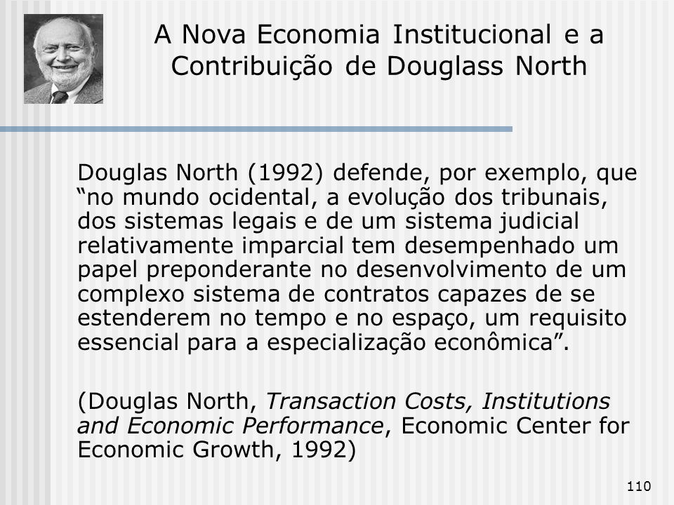 110 Douglas North (1992) defende, por exemplo, que no mundo ocidental, a evolu ç ão dos tribunais, dos sistemas legais e de um sistema judicial relati