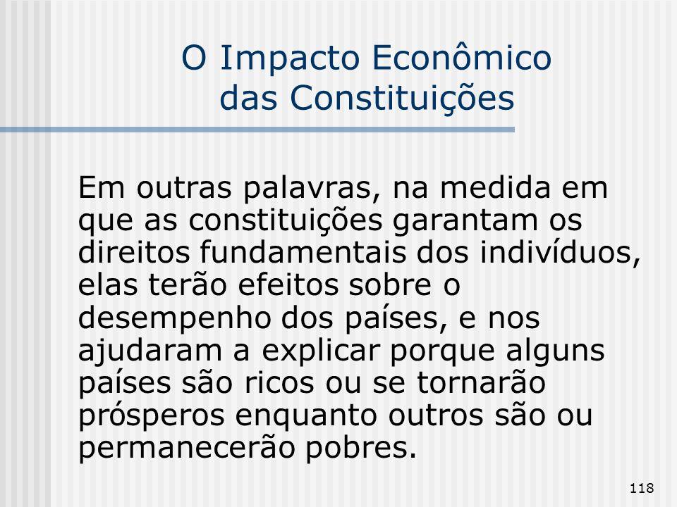 118 O Impacto Econômico das Constituições Em outras palavras, na medida em que as constitui ç ões garantam os direitos fundamentais dos indiv í duos,
