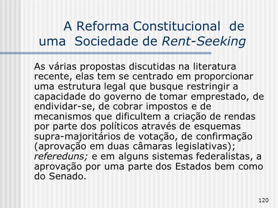 120 A Reforma Constitucional de uma Sociedade de Rent-Seeking As várias propostas discutidas na literatura recente, elas tem se centrado em proporcion