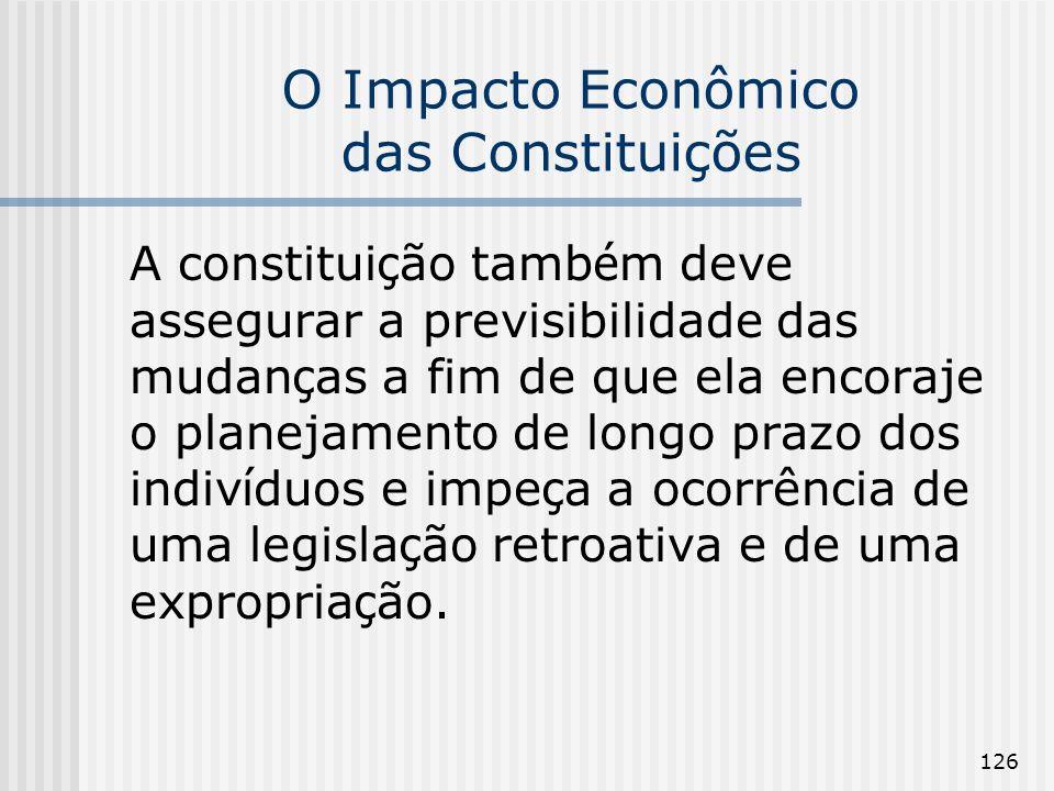 126 O Impacto Econômico das Constituições A constitui ç ão tamb é m deve assegurar a previsibilidade das mudan ç as a fim de que ela encoraje o planej