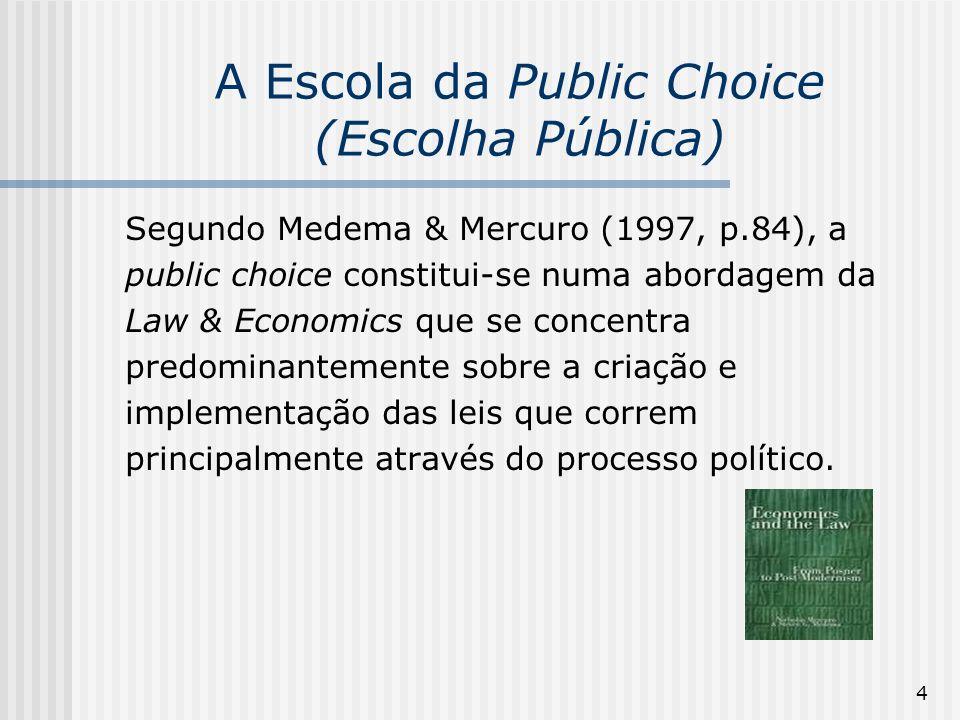 4 A Escola da Public Choice (Escolha Pública) Segundo Medema & Mercuro (1997, p.84), a public choice constitui-se numa abordagem da Law & Economics qu