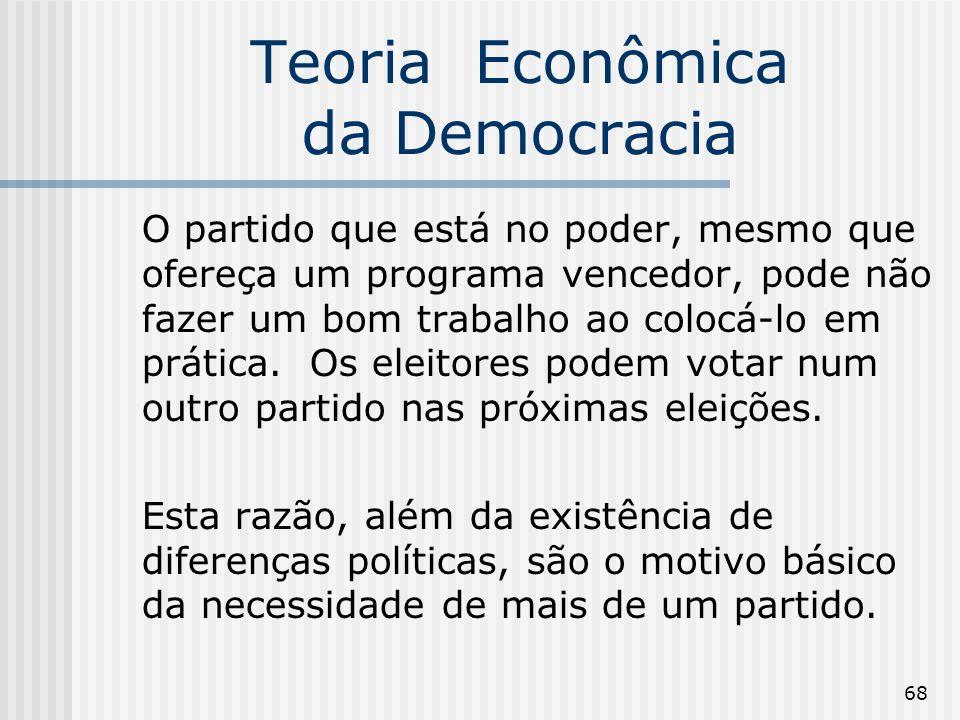 68 Teoria Econômica da Democracia O partido que está no poder, mesmo que ofereça um programa vencedor, pode não fazer um bom trabalho ao colocá-lo em