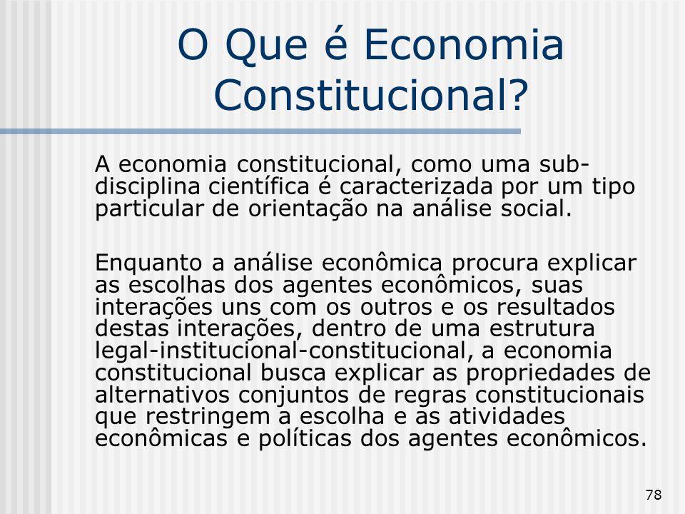 78 O Que é Economia Constitucional? A economia constitucional, como uma sub- disciplina científica é caracterizada por um tipo particular de orientaçã