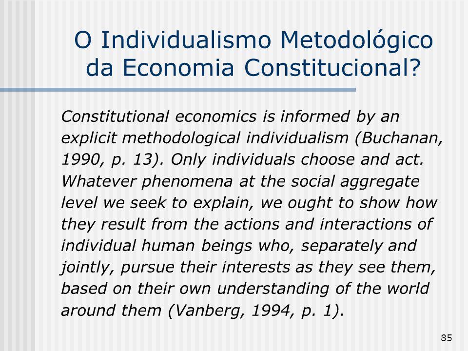 85 O Individualismo Metodológico da Economia Constitucional? Constitutional economics is informed by an explicit methodological individualism (Buchana
