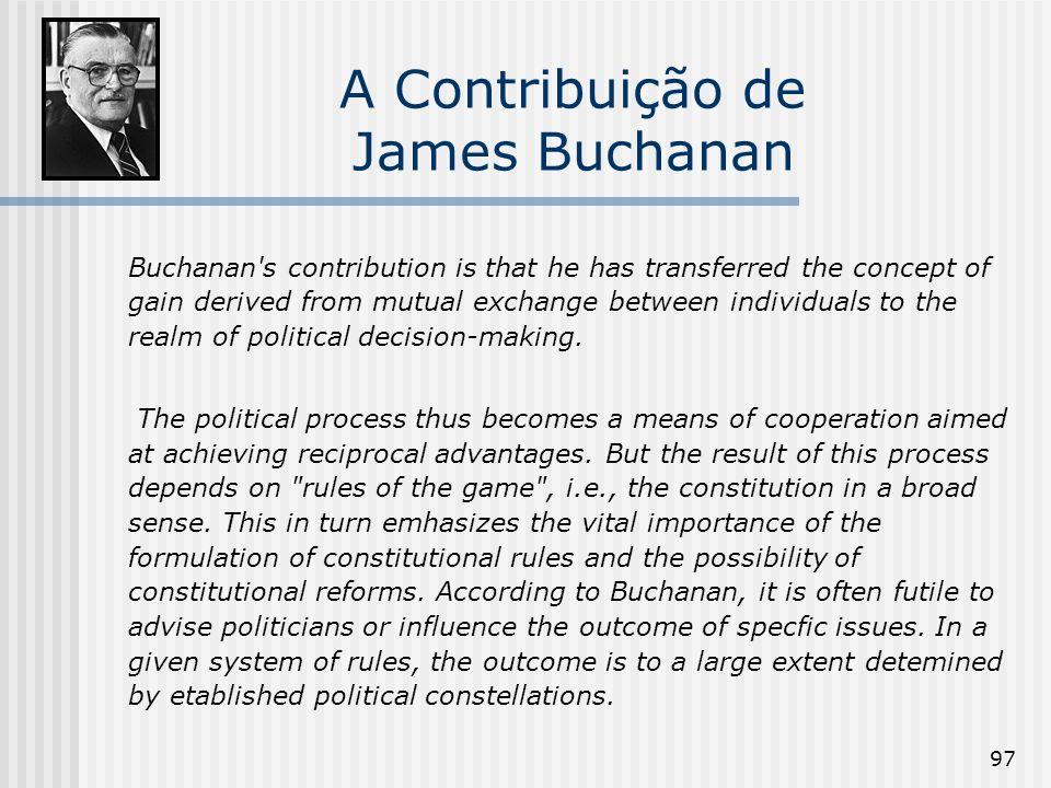 97 A Contribuição de James Buchanan Buchanan's contribution is that he has transferred the concept of gain derived from mutual exchange between indivi