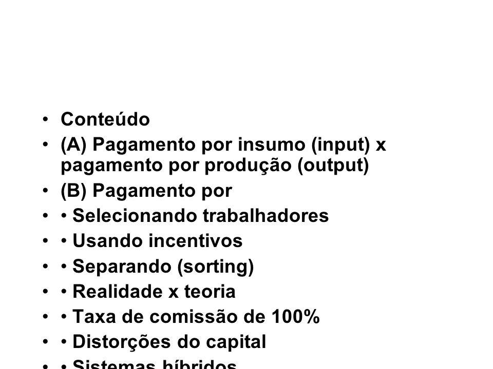 A) Pagamento por insumo (input) x pagamento por produção (output) O pagamento por produção não leva em conta o tempo trabalhado.
