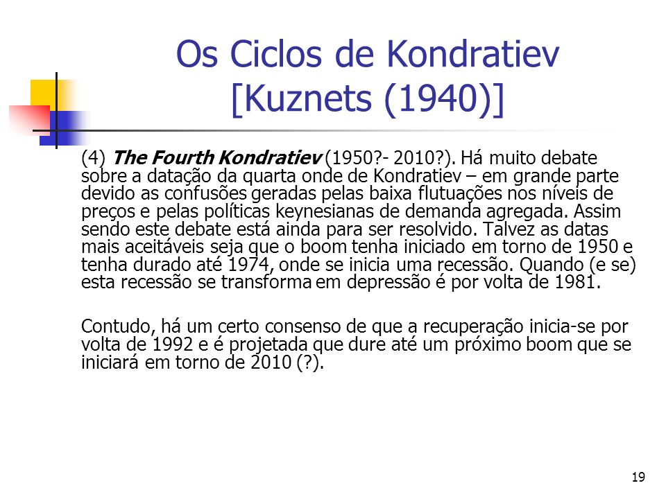 19 Os Ciclos de Kondratiev [Kuznets (1940)] (4) The Fourth Kondratiev (1950?- 2010?). Há muito debate sobre a datação da quarta onde de Kondratiev – e