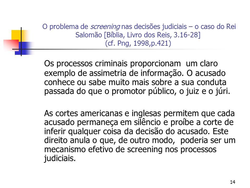 14 O problema de screening nas decisões judiciais – o caso do Rei Salomão [Bíblia, Livro dos Reis, 3.16-28] (cf. Png, 1998,p.421) Os processos crimina