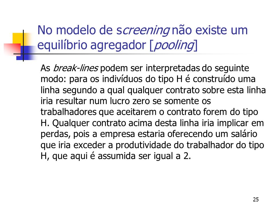 25 No modelo de screening não existe um equilíbrio agregador [pooling] As break-lines podem ser interpretadas do seguinte modo: para os indivíduos do