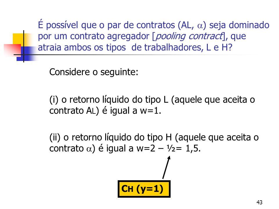 43 É possível que o par de contratos (AL, ) seja dominado por um contrato agregador [pooling contract], que atraia ambos os tipos de trabalhadores, L