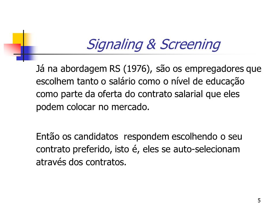 5 Signaling & Screening Já na abordagem RS (1976), são os empregadores que escolhem tanto o salário como o nível de educação como parte da oferta do c