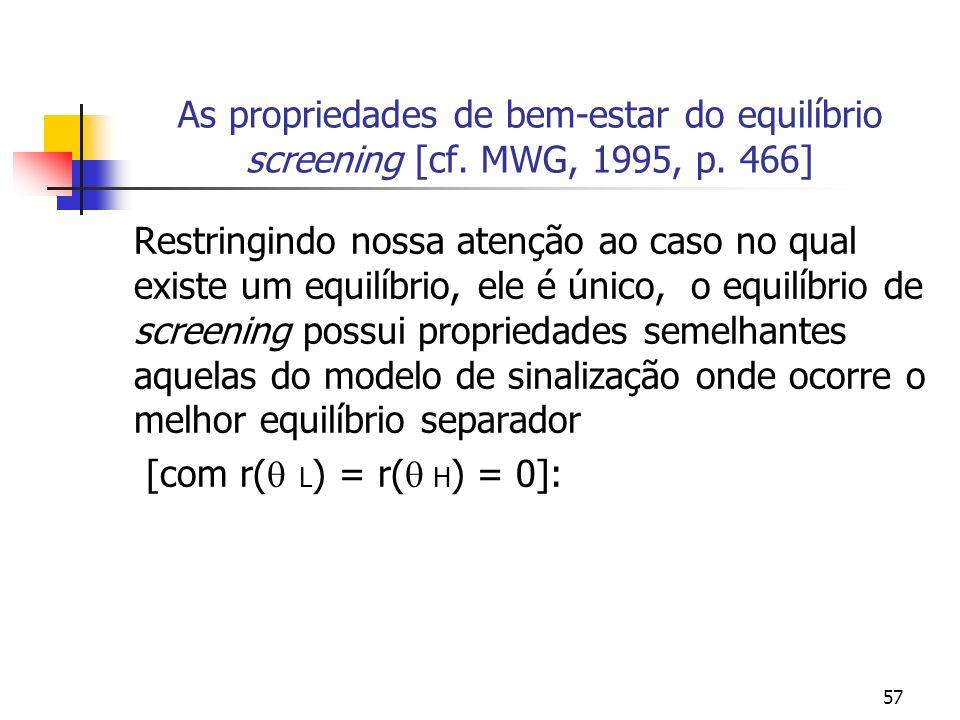 57 As propriedades de bem-estar do equilíbrio screening [cf. MWG, 1995, p. 466] Restringindo nossa atenção ao caso no qual existe um equilíbrio, ele é