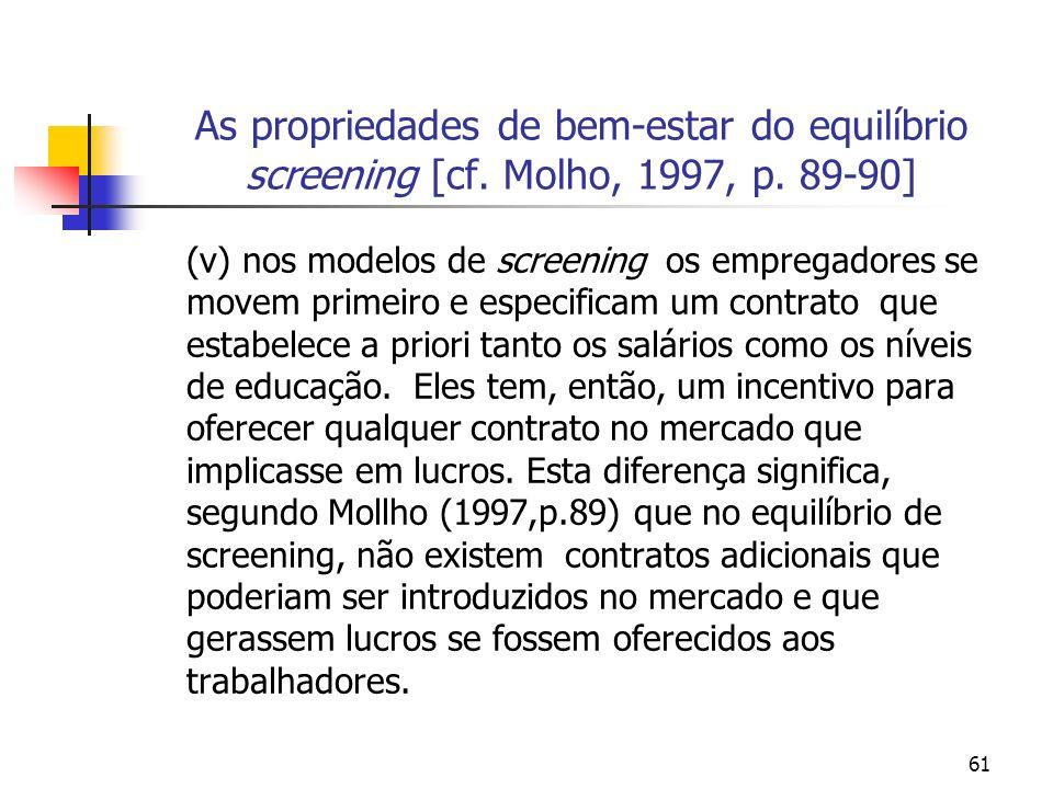 61 As propriedades de bem-estar do equilíbrio screening [cf. Molho, 1997, p. 89-90] (v) nos modelos de screening os empregadores se movem primeiro e e