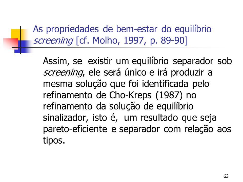 63 As propriedades de bem-estar do equilíbrio screening [cf. Molho, 1997, p. 89-90] Assim, se existir um equilíbrio separador sob screening, ele será
