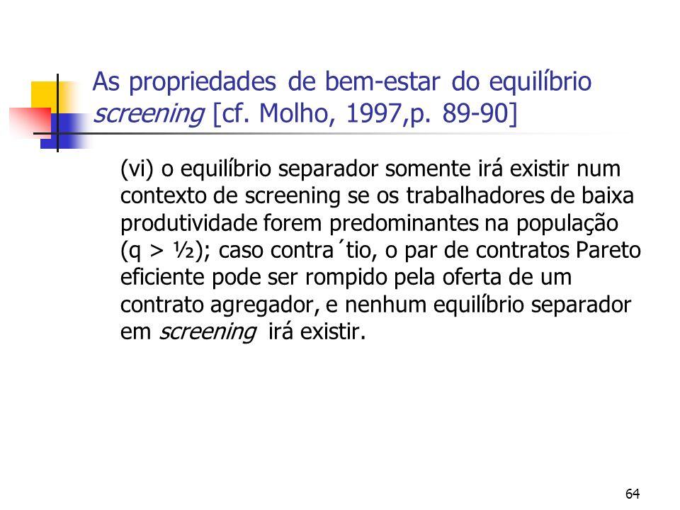 64 As propriedades de bem-estar do equilíbrio screening [cf. Molho, 1997,p. 89-90] (vi) o equilíbrio separador somente irá existir num contexto de scr