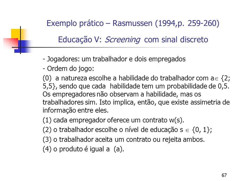 67 Exemplo prático – Rasmussen (1994,p. 259-260) Educação V: Screening com sinal discreto - Jogadores: um trabalhador e dois empregados - Ordem do jog