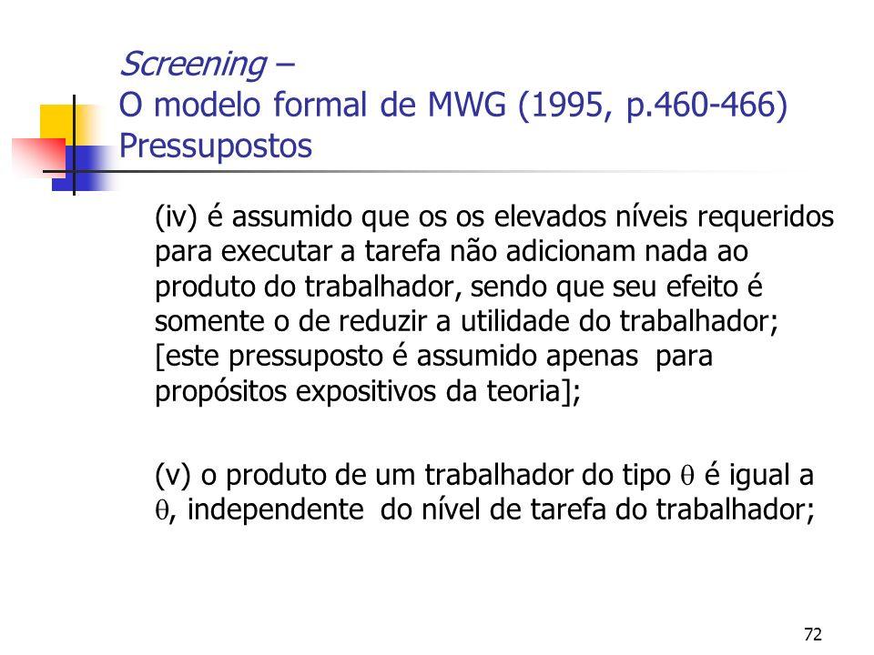 72 Screening – O modelo formal de MWG (1995, p.460-466) Pressupostos (iv) é assumido que os os elevados níveis requeridos para executar a tarefa não a