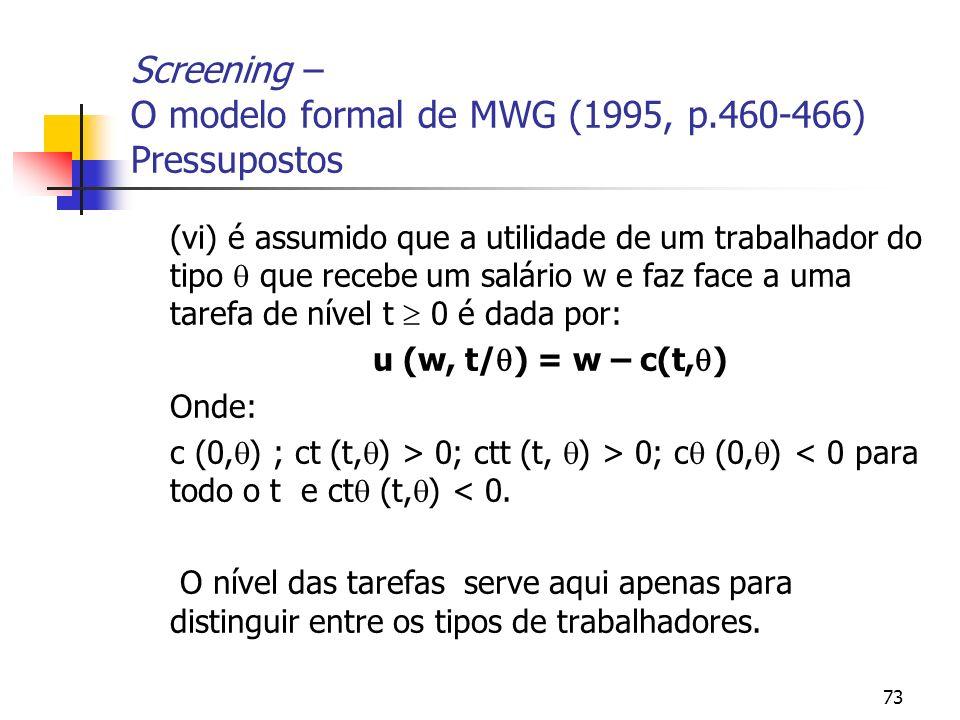 73 Screening – O modelo formal de MWG (1995, p.460-466) Pressupostos (vi) é assumido que a utilidade de um trabalhador do tipo que recebe um salário w