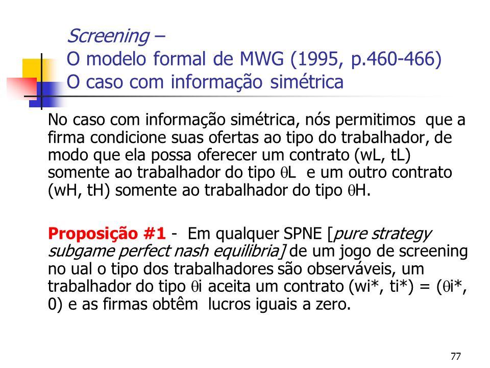 77 Screening – O modelo formal de MWG (1995, p.460-466) O caso com informação simétrica No caso com informação simétrica, nós permitimos que a firma c