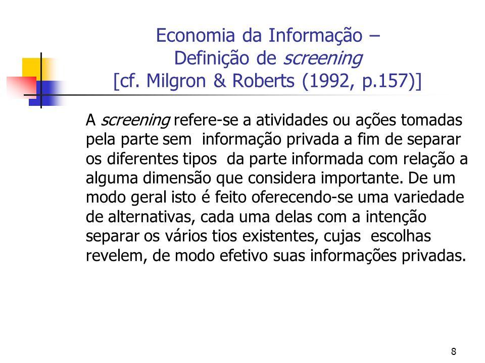 8 Economia da Informação – Definição de screening [cf. Milgron & Roberts (1992, p.157)] A screening refere-se a atividades ou ações tomadas pela parte
