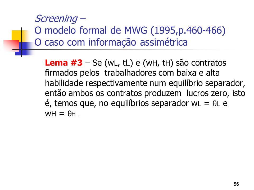 86 Screening – O modelo formal de MWG (1995,p.460-466) O caso com informação assimétrica Lema #3 – Se (w L, tL) e (w H, t H ) são contratos firmados p