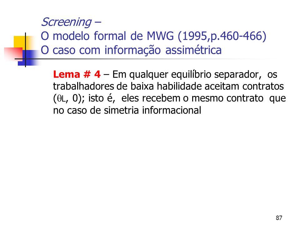 87 Screening – O modelo formal de MWG (1995,p.460-466) O caso com informação assimétrica Lema # 4 – Em qualquer equilíbrio separador, os trabalhadores