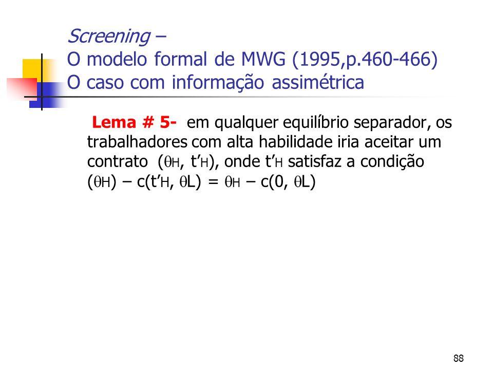 88 Screening – O modelo formal de MWG (1995,p.460-466) O caso com informação assimétrica Lema # 5- em qualquer equilíbrio separador, os trabalhadores