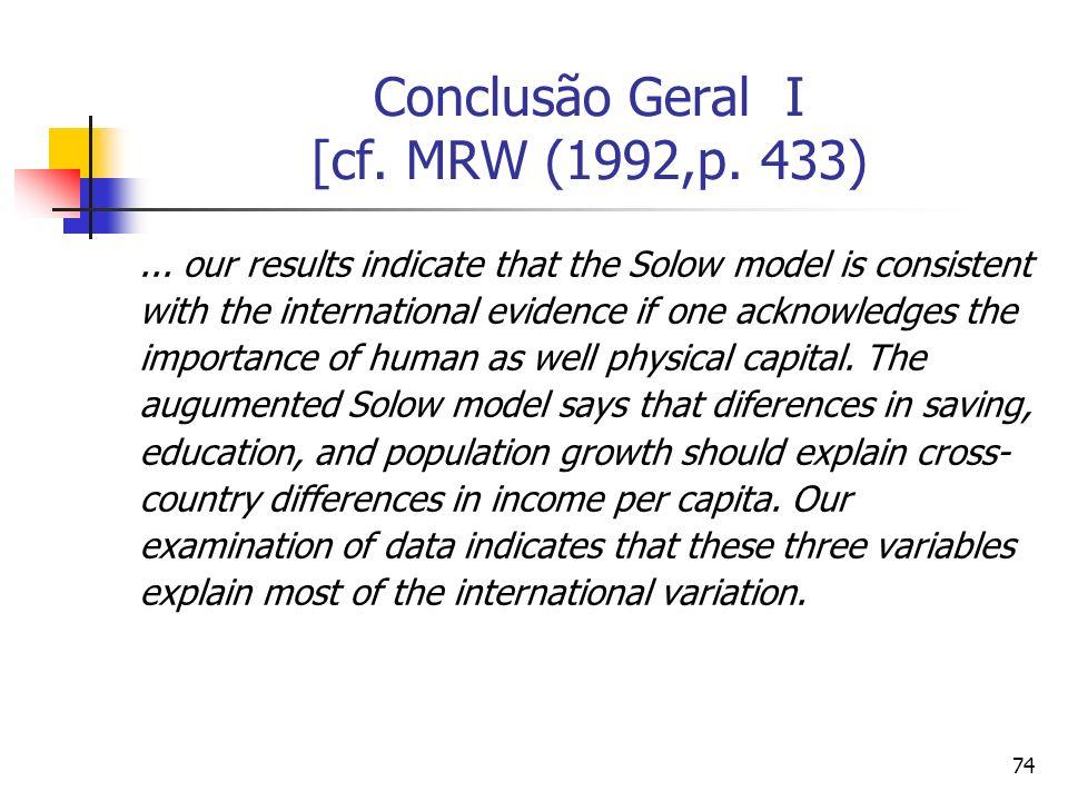 74 Conclusão Geral I [cf. MRW (1992,p. 433)...