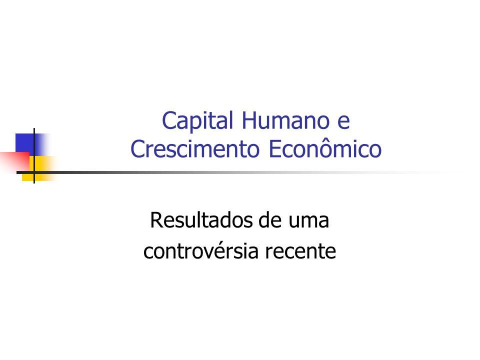 Capital Humano e Crescimento Econômico Resultados de uma controvérsia recente