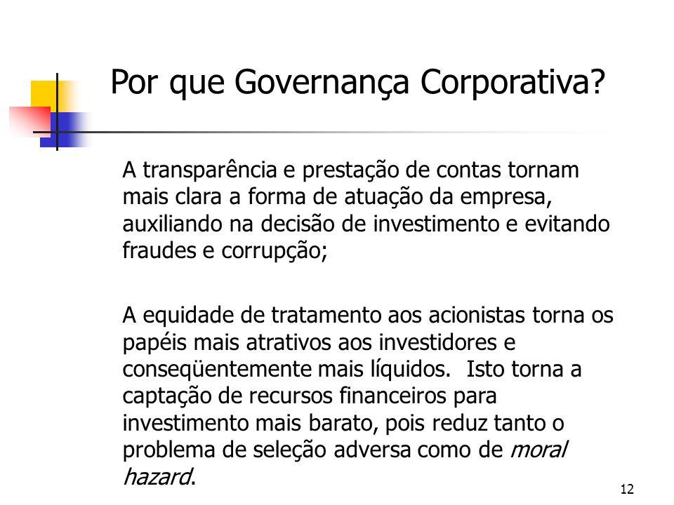12 Por que Governança Corporativa? A transparência e prestação de contas tornam mais clara a forma de atuação da empresa, auxiliando na decisão de inv
