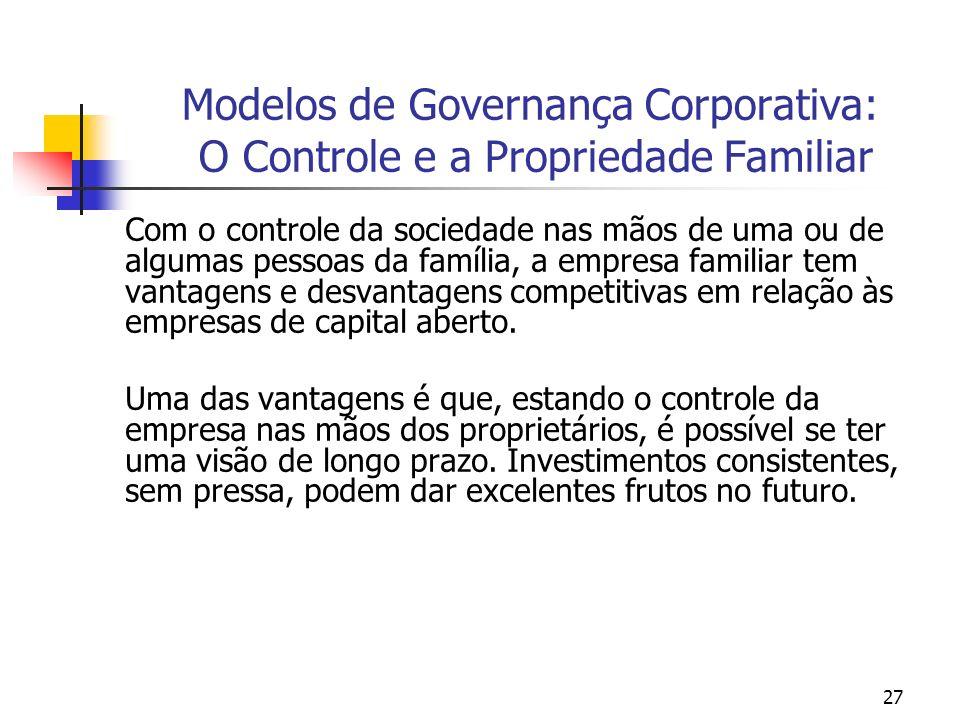27 Modelos de Governança Corporativa: O Controle e a Propriedade Familiar Com o controle da sociedade nas mãos de uma ou de algumas pessoas da família