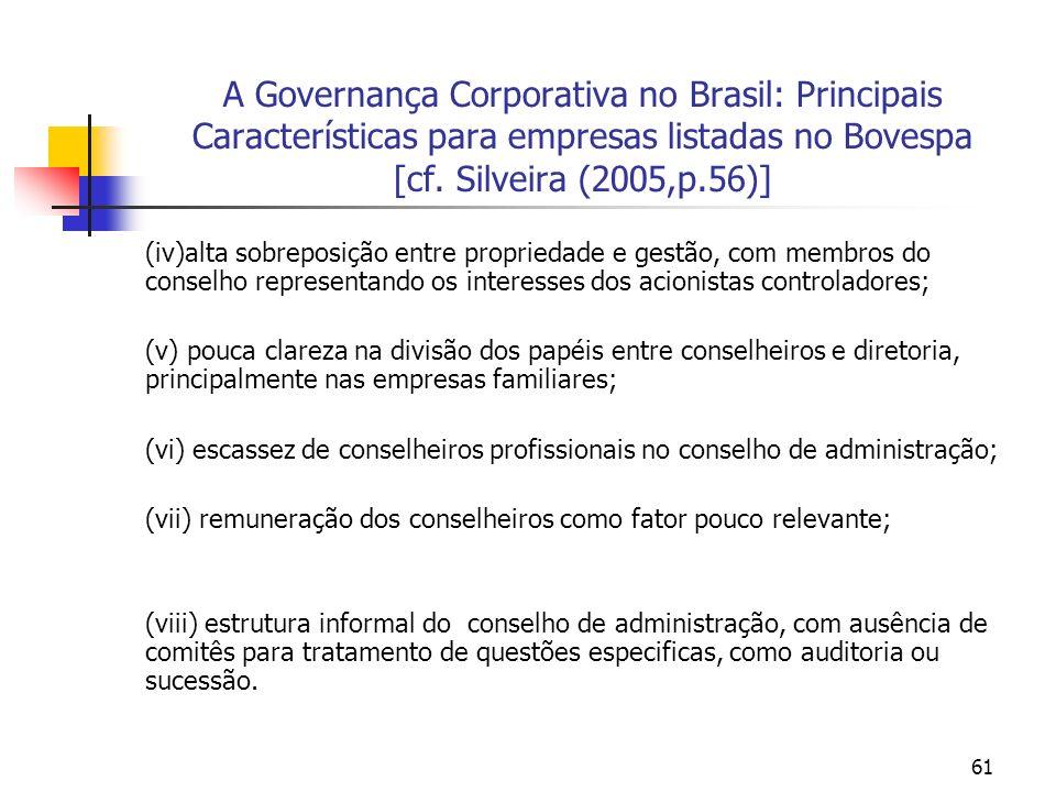 61 A Governança Corporativa no Brasil: Principais Características para empresas listadas no Bovespa [cf. Silveira (2005,p.56)] (iv)alta sobreposição e