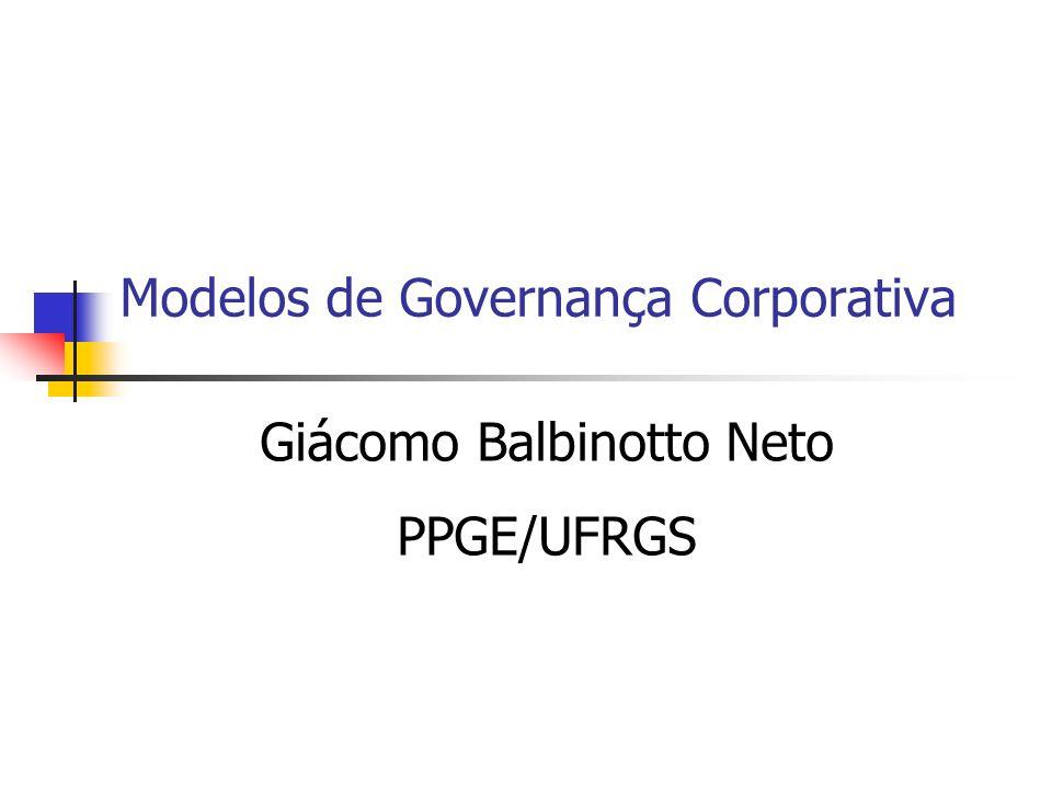 Modelos de Governança Corporativa Giácomo Balbinotto Neto PPGE/UFRGS
