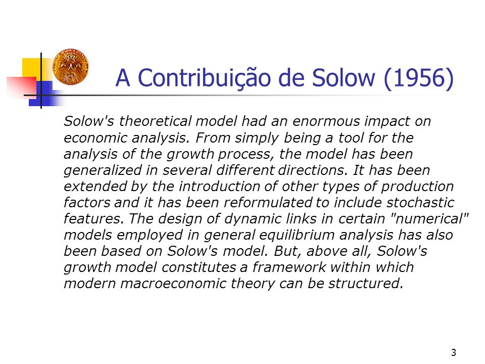 3 A Contribuição de Solow (1956) Solow's theoretical model had an enormous impact on economic analysis. From simply being a tool for the analysis of t