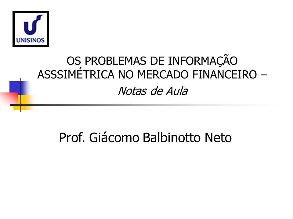 OS PROBLEMAS DE INFORMAÇÃO ASSSIMÉTRICA NO MERCADO FINANCEIRO – Notas de Aula Prof. Giácomo Balbinotto Neto