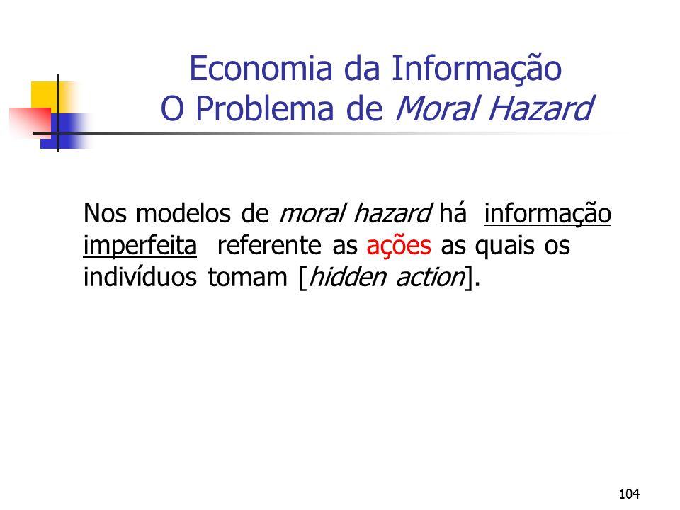 104 Economia da Informação O Problema de Moral Hazard Nos modelos de moral hazard há informação imperfeita referente as ações as quais os indivíduos t